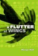 Wall, Mervyn - A Flutter of Wings - 9781783800179 - 9781783800179