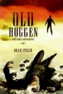 Stoker, Bram - Old Hoggen: and Other Adventures - 9781783800186 - 9781783800186