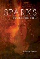 Parker, Rosalie - Sparks from the Fire 2018 - 9781783800230 - 9781783800230
