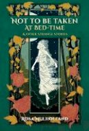 Rosa Mulholland - Not To Be Taken At Bed-Time And Other Strange Stories - 9781783800261 - 9781783800261