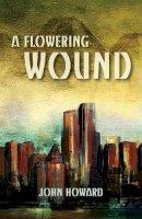 John Howard - A Flowering Wound - 9781783800278 - 9781783800278