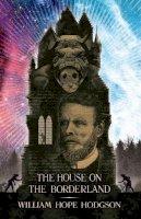 Hodgson, William Hope - The House on the Borderland - 9781783807390 - 9781783807390