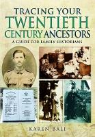 Bali, Karen - Tracing Your Twentieth-Century Ancestors: A Guide for Family Historians - 9781783831036 - V9781783831036