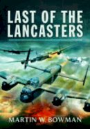 Bowman, Martin - Last of the Lancasters - 9781783831746 - V9781783831746