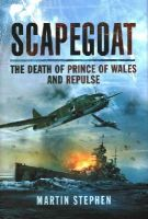 Stephen, Martin - Scapegoat: The Death of Prince of Wales and Repulse - 9781783831784 - V9781783831784