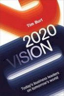 Burt, Tim - 20/20 Vision: Today's Business Leaders on Tomorrow's World - 9781783960361 - V9781783960361