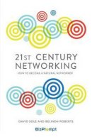 Sole, David, Roberts, Belinda - 21st-Century Networking: How to Become a Natural Networker - 9781783962310 - V9781783962310