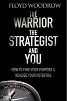 Woodrow, Floyd - The Warrior, the Strategist and You: How to Find Your Purpose and Realise Your Potential - 9781783962730 - V9781783962730