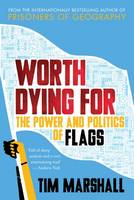 Marshall, Tim - Worth Dying for: The Power and Politics of Flags - 9781783962815 - V9781783962815