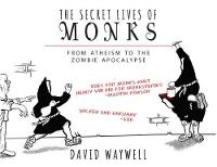 Waywell, David - The Secret Lives of Monks: From Atheism to the Zombie Apocalypse - 9781783963102 - V9781783963102