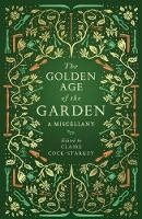 Claire Cock-Starkey - The Golden Age of the Garden: A Miscellany - 9781783963201 - V9781783963201