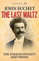 John Suchet - The Last Waltz: The Strauss Dynasty and Vienna - 9781783963256 - V9781783963256