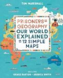 Tim Marshall - Prisoners of Geography: Our World Explained in 12 Simple Maps - 9781783964130 - S9781783964130
