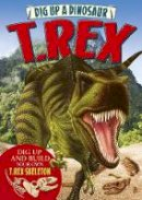 Publishing, Arcturus - Dig Up a Dinosaur: T. Rex - 9781784044251 - V9781784044251