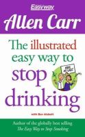 Carr, Allen - Allen Carr: The Illustrated Easyway to Stop Drinking - 9781784045043 - V9781784045043