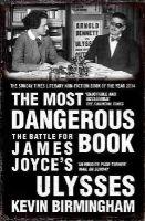 Birmingham, Kevin - The Most Dangerous Book: The Battle for James Joyce's Ulysses - 9781784080730 - V9781784080730