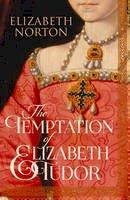 Norton, Elizabeth - The Temptation of Elizabeth Tudor - 9781784081720 - V9781784081720