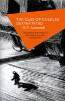 Lovecraft, H.P. - The Case of Charles Dexter Ward - 9781784082796 - V9781784082796