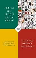 Chris Beckett - Songs We Learn from Trees: An Anthology of Ethiopian Amharic Poetry - 9781784109479 - 9781784109479