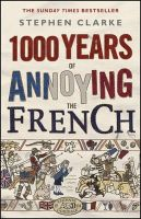 Clarke, Stephen - 1000 Years of Annoying the French - 9781784160401 - V9781784160401