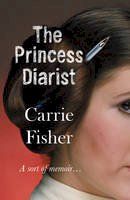 Carrie Fisher - The Princess Diarist: Carrie Fisher - 9781784162054 - 9781784162054