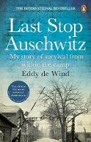 Wind, Eddy de - Last Stop Auschwitz: My story of survival from within the camp - 9781784164980 - 9781784164980
