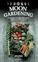 Harris, John, Rickards, Jim - Moon Gardening: Ancient and Natural Ways to Grow Healthier, Tastier Food - 9781784184155 - V9781784184155