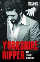 Clark, Chris, Tate, Tim - Yorkshire Ripper: The Secret Murders - 9781784184186 - V9781784184186