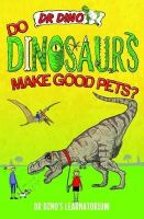 Mitchell, Chris - Do Dinosaurs Make Good Pets? (Dr. Dino's Learnatorium) - 9781784186524 - V9781784186524