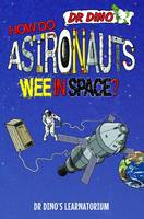 Mitchell, Chris - How Do Astronauts Wee in Space? (Dr. Dino's Learnatorium) - 9781784186531 - V9781784186531