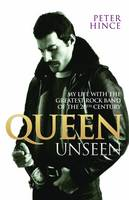 Hince, Peter - Queen Unseen: My Life with the Greatest Rock Band of the 20th Century - 9781784187712 - V9781784187712