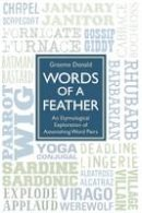 Donald, Graeme - Words of a Feather: An Etymological Explanation of Astonishing Word Pairs - 9781784188146 - V9781784188146