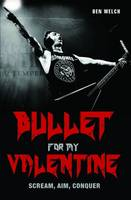 Welch, Ben - Bullet for My Valentine - 9781784189815 - V9781784189815