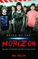 Welch, Ben - Bring Me the Horizon: Heavy Sounds from the Steel City - 9781784189860 - V9781784189860
