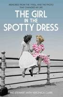 Clark, Veronica, Stewart, Pat - The Girl in the Spotty Dress: Memories from the 1950s, and the Photo That Changed My Life - 9781784189969 - V9781784189969