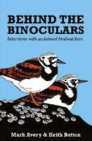 Avery, Mark Dr., Betton, Keith - Behind the Binoculars: Interviews with acclaimed birdwatchers - 9781784271459 - V9781784271459