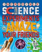Canavan, Thomas - Incredible Science Experiments to Amaze Your Friends - 9781784283346 - V9781784283346
