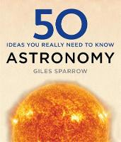 Sparrow, Giles - 50 Astronomy Ideas You Really Need to Know - 9781784296100 - V9781784296100