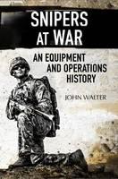 Walter, John - Snipers at War: An Equipment and Operations History - 9781784381844 - V9781784381844