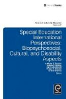 Anthony F. Rotatori - Special Education International Perspectives: Biopsychosocial, Cultural, And Disability Aspects (Advances in Special Education) - 9781784410452 - V9781784410452