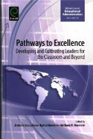 Anthony H. Normone - Pathways to Excellence: Developing and Cultivating Leaders for the Classroom and Beyond (Advances in Educational Administration) - 9781784411169 - V9781784411169