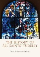 Neervoort Moore, Mary, Ecumenical Church Council of Tudeley - The History of All Saints Tudeley (Shire General Custom Publishing) - 9781784420420 - V9781784420420