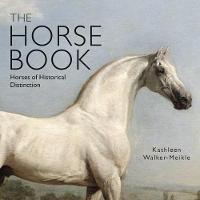 Walker-Meikle, Kathleen - The Horse Book: Horses of Historical Distinction - 9781784422271 - V9781784422271