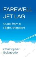 Babayode, Christopher - Farewell Jet Lag - 9781784520786 - V9781784520786
