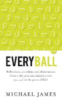James, Michael - Everyball - Reflections, anecdotes and observations from a life in tennis aimed to tool you up for the game of life! - 9781784520861 - V9781784520861