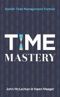 McLachlan, John, Meager, Karen - Time Mastery: Banish Time Management Forever - 9781784520991 - V9781784520991