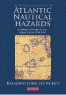 Howgego, Ray - The Historical Encyclopedia of Atlantic Nautical Hazards: A Complete Guide to the Ocean Vigias - 9781784530075 - V9781784530075