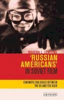 Levitina, Marina L. - 'Russian Americans' in Soviet Film: Cinematic Dialogues between the US and the USSR (KINO - The Russian Cinema) - 9781784530310 - V9781784530310