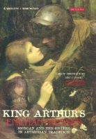 Larrington, Carolyne - King Arthur's Enchantresses: Morgan and Her Sisters in Arthurian Tradition - 9781784530419 - V9781784530419