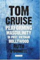 O'Donnell, Ruth - Tom Cruise: Performing Masculinity in Post Vietnam Hollywood (International Library of the Moving Image) - 9781784530525 - V9781784530525